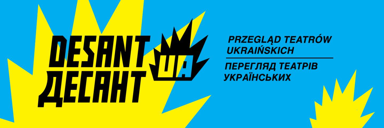 Desant UA! Pierwszy przegląd teatrów ukraińskich