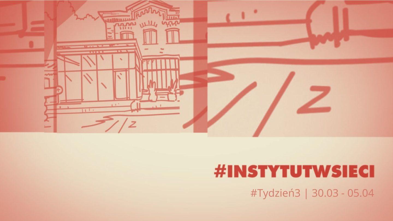#INSTYTUTwsieci. Program Instytutu Teatralnego online | 30.03 – 05.04