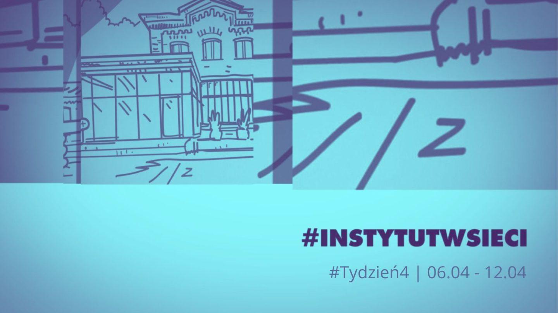 #INSTYTUTwsieci. Program Instytutu Teatralnego online | 06.04 – 12.04