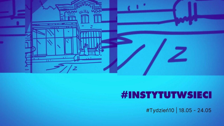 #INSTYTUTwsieci. Program Instytutu Teatralnego online | 18.05 – 24.05