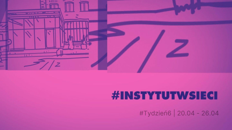 #INSTYTUTwsieci. Program Instytutu Teatralnego online | 20.04 – 26.04