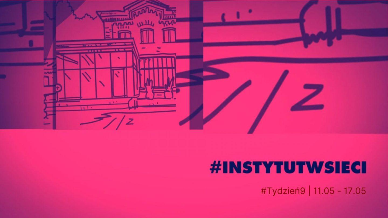 #INSTYTUTwsieci. Program Instytutu Teatralnego online | 11.05 – 17.05