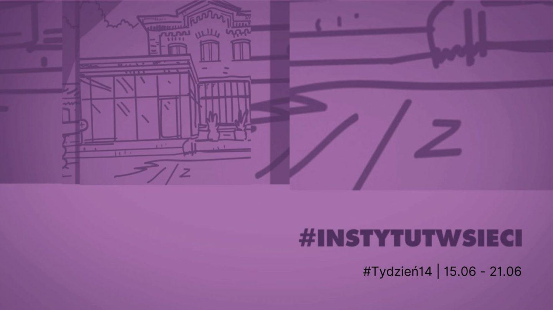 #INSTYTUTwsieci. Program Instytutu Teatralnego online | 15.06 – 21.06