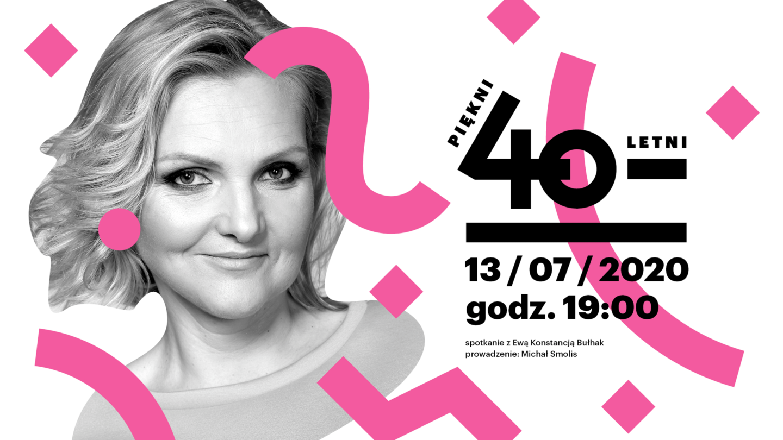 Piękni czterdziestoletni: Ewa Konstancja Bułhak | ONLINE