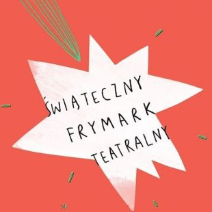 Świąteczny Frymark Teatralny (12-13 XII)