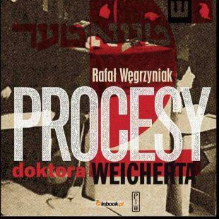 KSIĄŻKA WTEATRZE: Procesy doktora Weicherta