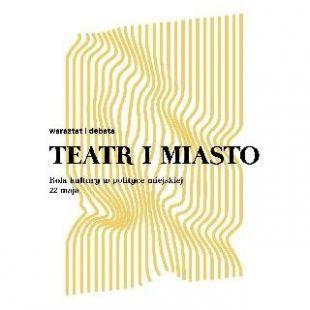 """Co tojest polityka teatralna? – wokół debaty """"Teatr imiasto"""""""