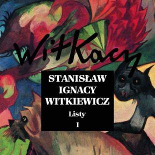 Stanisław Ignacy Witkiewicz | Listy. Tom I