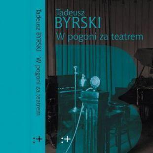 """Tadeusz Byrski """"W pogoni zateatrem"""""""
