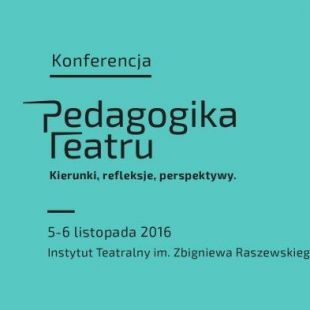 Konferencja Pedagogika teatru. Kierunki, refleksje, perspektywy