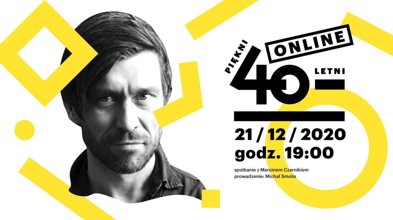 Piękni czterdziestoletni: Marcin Czarnik | ONLINE