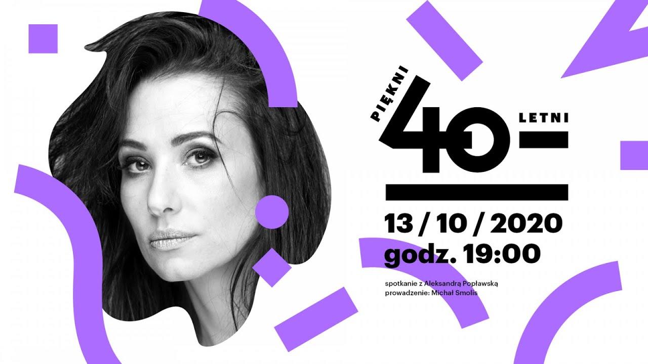 Piękni czterdziestoletni: Aleksandra Popławska