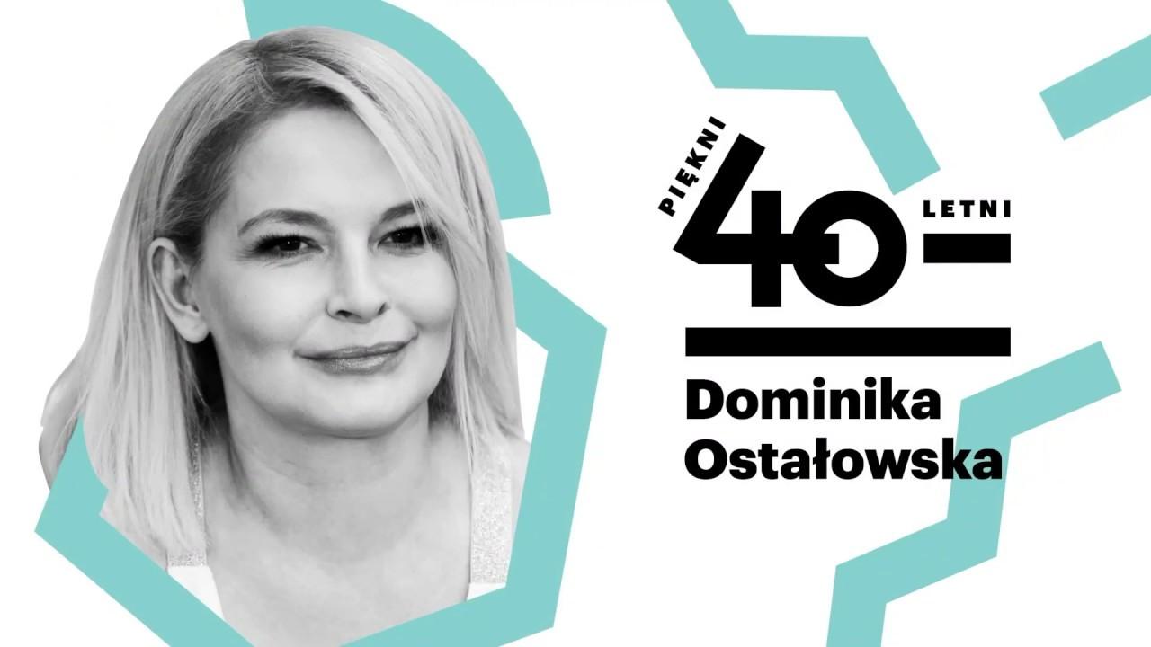 Piękni czterdziestoletni: Dominika Ostałowska