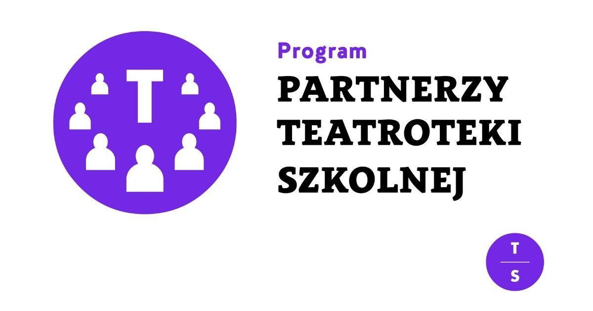 Partnerzy Teatroteki Szkolnej. Zapraszamy doudziału wprogramie